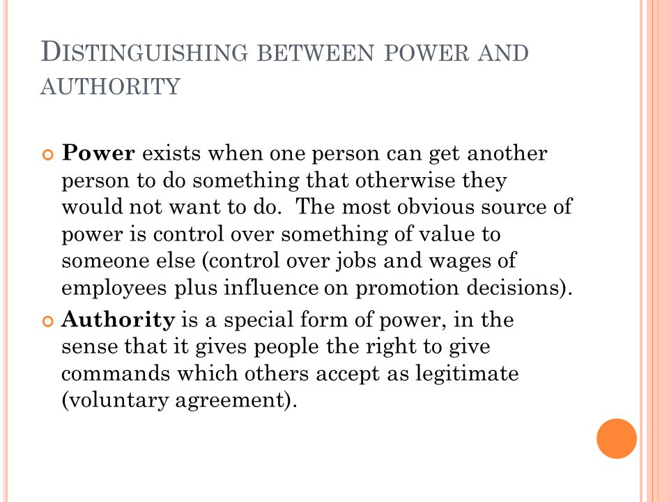 D ISTINGUISHING BETWEEN POWER AND AUTHORITY Power exists when one person can get another person to do something that otherwise they would not want to do.