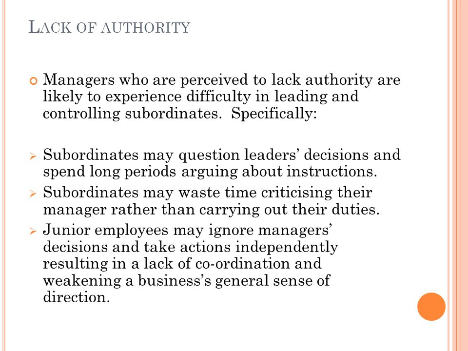 L ACK OF AUTHORITY Managers who are perceived to lack authority are likely to experience difficulty in leading and controlling subordinates.