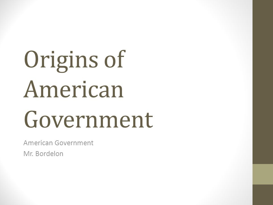 Origins of American Government American Government Mr. Bordelon ...