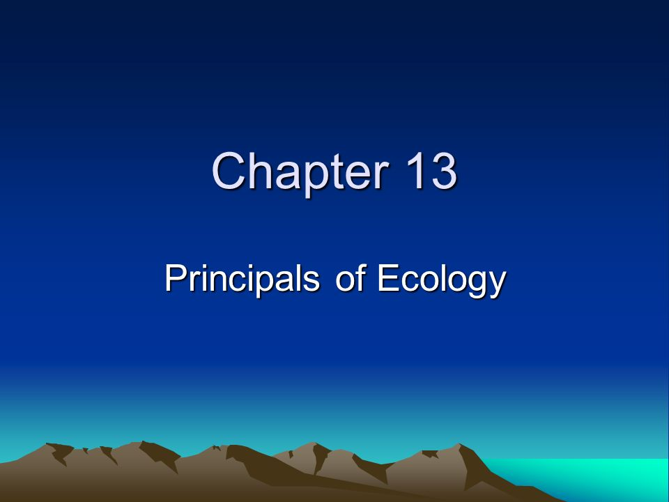 Chapter 13 Principals of Ecology