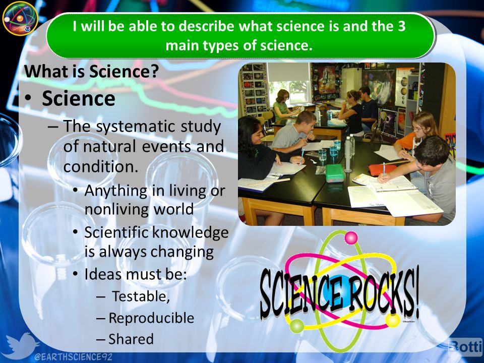 What is Science. Science – The systematic study of natural events and condition.