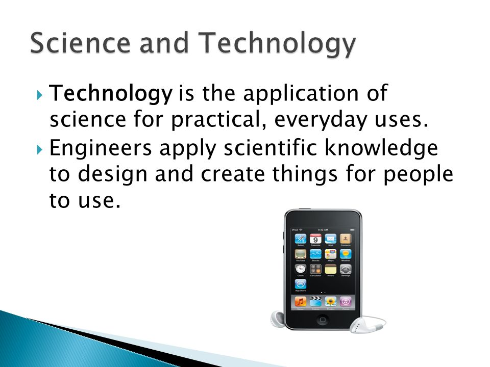  Technology is the application of science for practical, everyday uses.