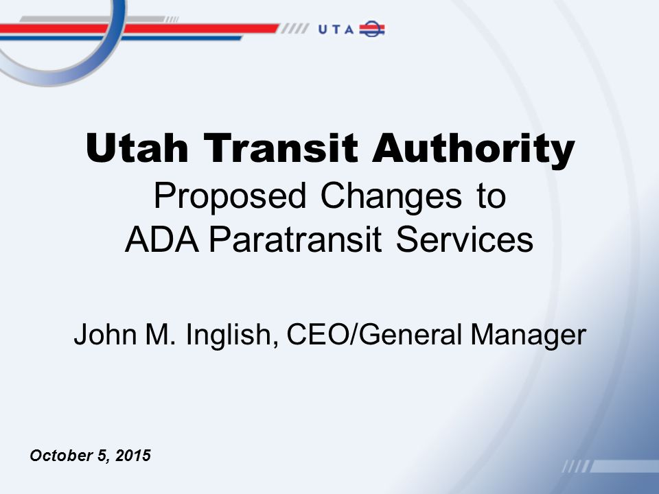 Utah transit authority proposed changes to ada paratransit utah transit authority proposed changes to ada paratransit services october 5 2015 john m sciox Images