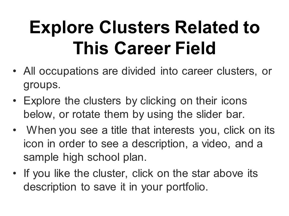 Explore Clusters Related to This Career Field All occupations are divided into career clusters, or groups.