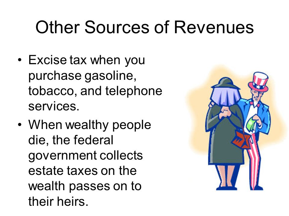 Other Sources of Revenues Excise tax when you purchase gasoline, tobacco, and telephone services.