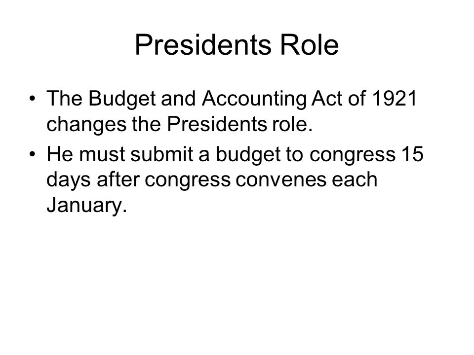 Presidents Role The Budget and Accounting Act of 1921 changes the Presidents role.