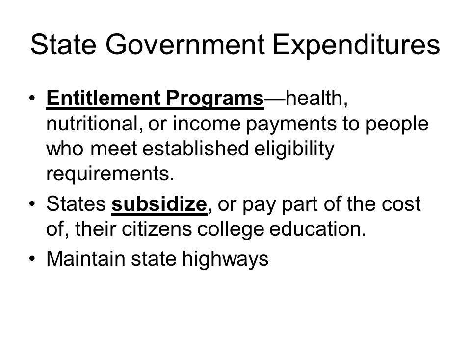 State Government Expenditures Entitlement Programs—health, nutritional, or income payments to people who meet established eligibility requirements.