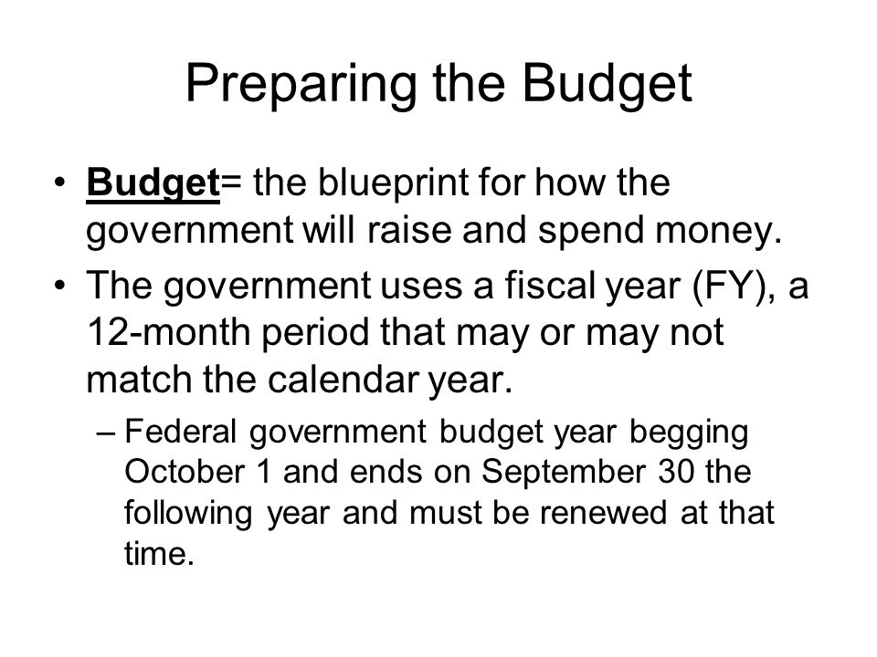 Preparing the Budget Budget= the blueprint for how the government will raise and spend money.