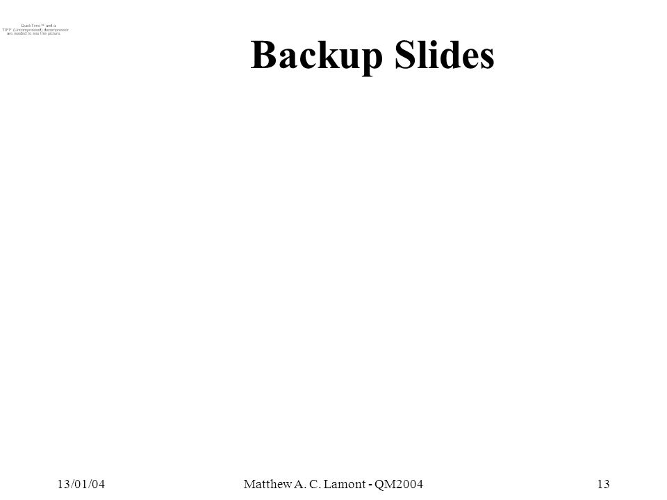 13/01/04Matthew A. C. Lamont - QM Backup Slides