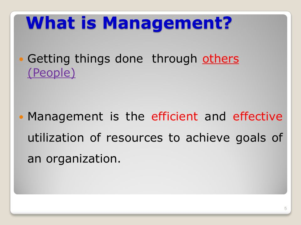 6 Management is the process of planning, organizing, leading and controlling of human, physical, monetary and informational resources in order to achieve organizational goals effectively and efficiently.