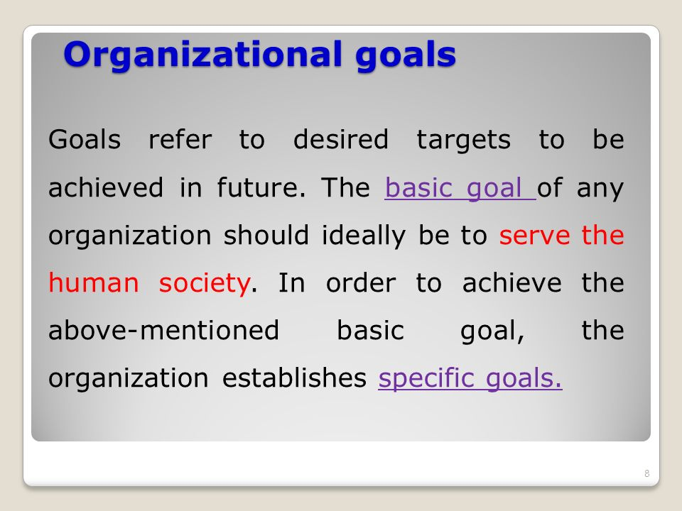 Organizational Specific goals To increase net assets of owners Enhance employee welfare and development Maximize customer satisfaction Maintain market share Fulfill social responsibility Achieve financial stability Increase quality of the product 9