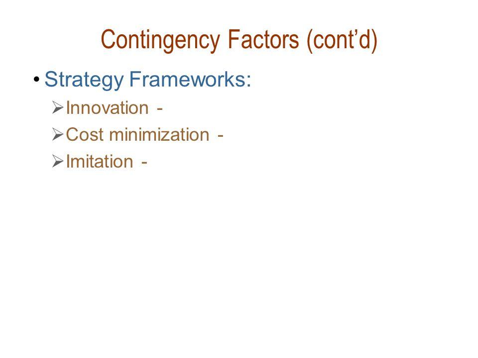 Contingency Factors (cont'd) Strategy Frameworks:  Innovation -  Cost minimization -  Imitation -