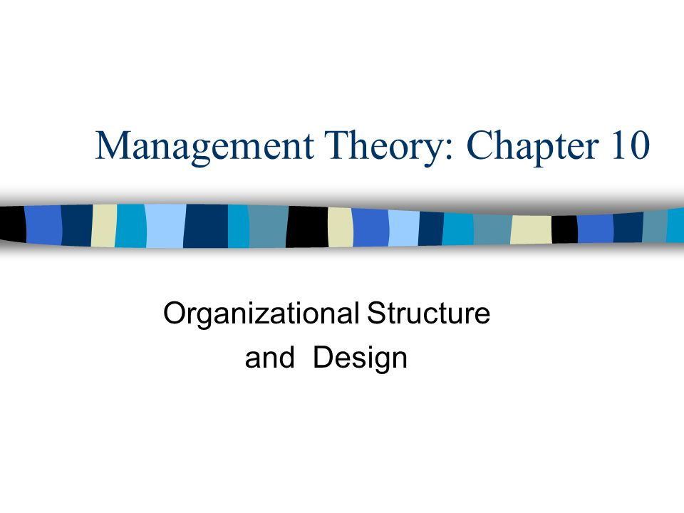 Management Theory: Chapter 10 Organizational Structure and Design