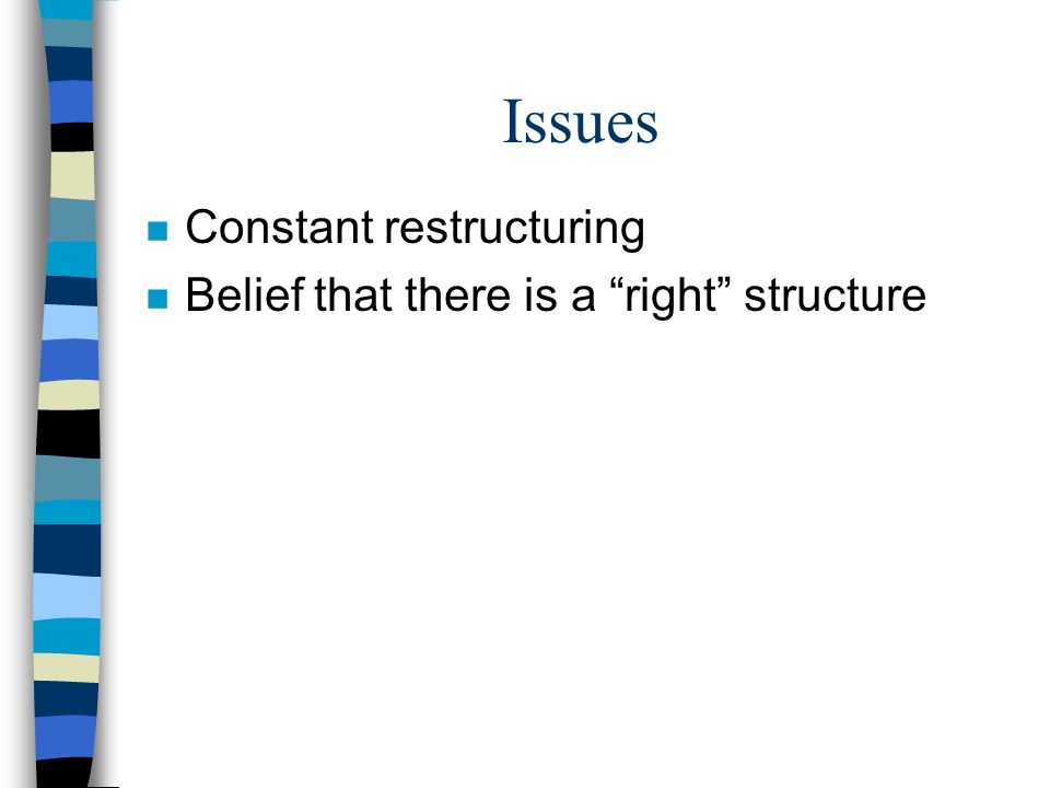 """Issues n Constant restructuring n Belief that there is a """"right"""" structure"""