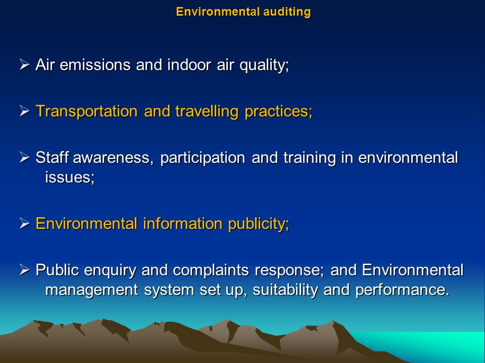  Air emissions and indoor air quality;  Transportation and travelling practices;  Staff awareness, participation and training in environmental issues;  Environmental information publicity;  Public enquiry and complaints response; and Environmental management system set up, suitability and performance.