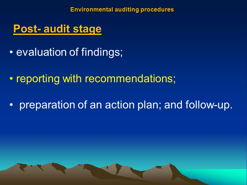 Post- audit stage evaluation of findings; reporting with recommendations; preparation of an action plan; and follow-up.