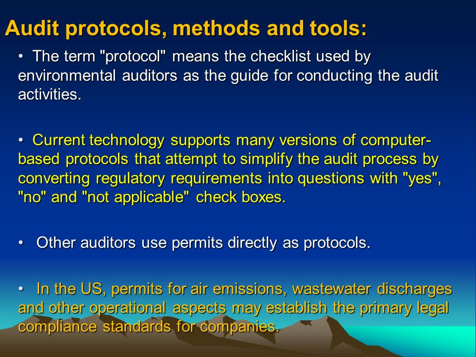 Audit protocols, methods and tools: The term protocol means the checklist used by environmental auditors as the guide for conducting the audit activities.