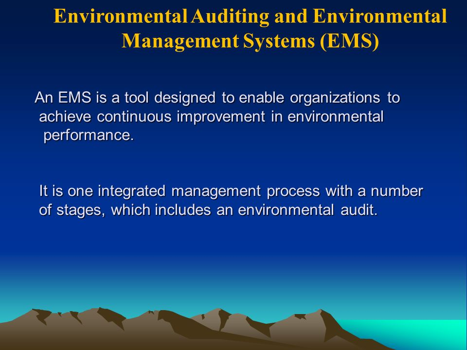 Environmental Auditing and Environmental Management Systems (EMS) An EMS is a tool designed to enable organizations to achieve continuous improvement in environmental performance.