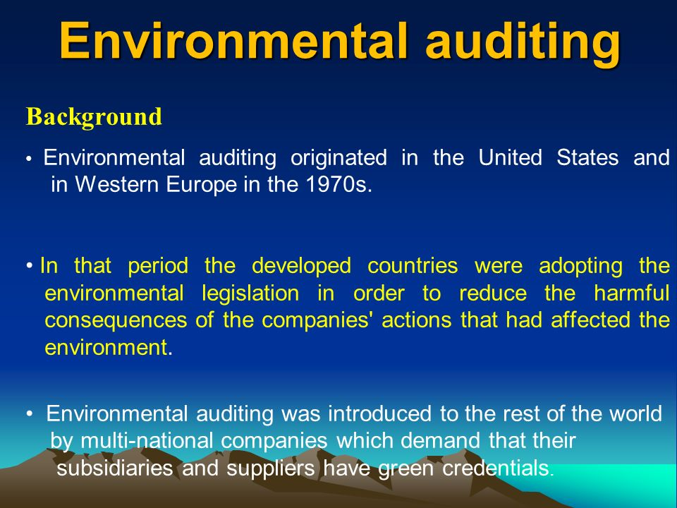 Environmental auditing Background Environmental auditing originated in the United States and in Western Europe in the 1970s.