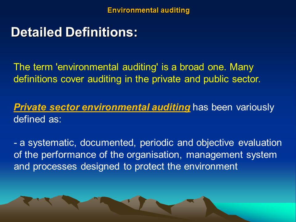 Detailed Definitions: The term environmental auditing is a broad one.