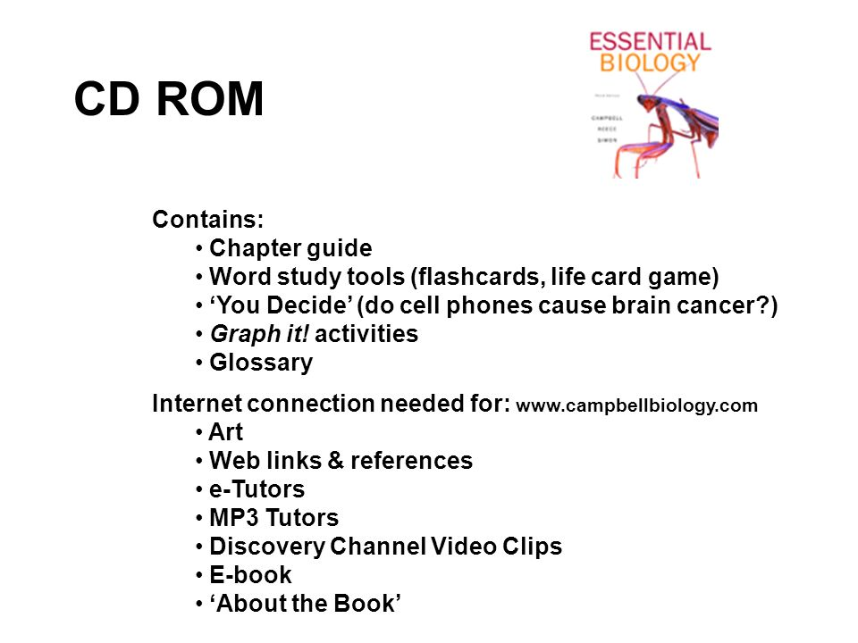 CD ROM Contains: Chapter guide Word study tools (flashcards, life card game) 'You Decide' (do cell phones cause brain cancer ) Graph it.