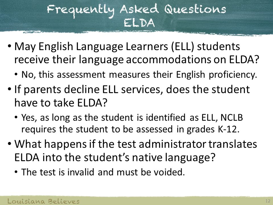 Frequently Asked Questions ELDA 12 Louisiana Believes May English Language Learners (ELL) students receive their language accommodations on ELDA.