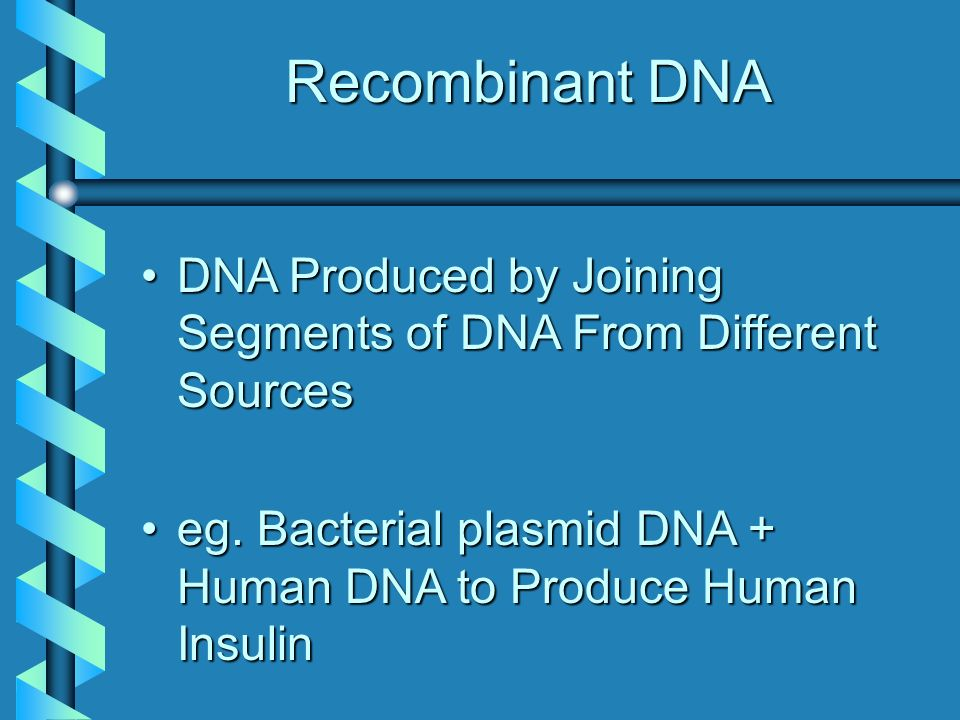 Recombinant DNA DNA Produced by Joining Segments of DNA From Different SourcesDNA Produced by Joining Segments of DNA From Different Sources eg.