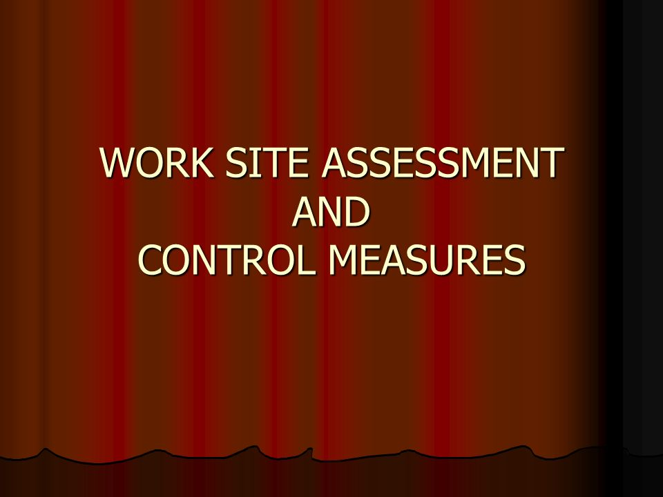 WORK SITE ASSESSMENT AND CONTROL MEASURES