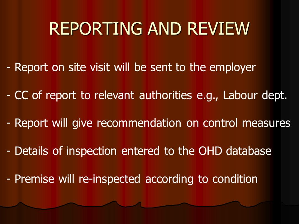 REPORTING AND REVIEW - Report on site visit will be sent to the employer - CC of report to relevant authorities e.g., Labour dept.
