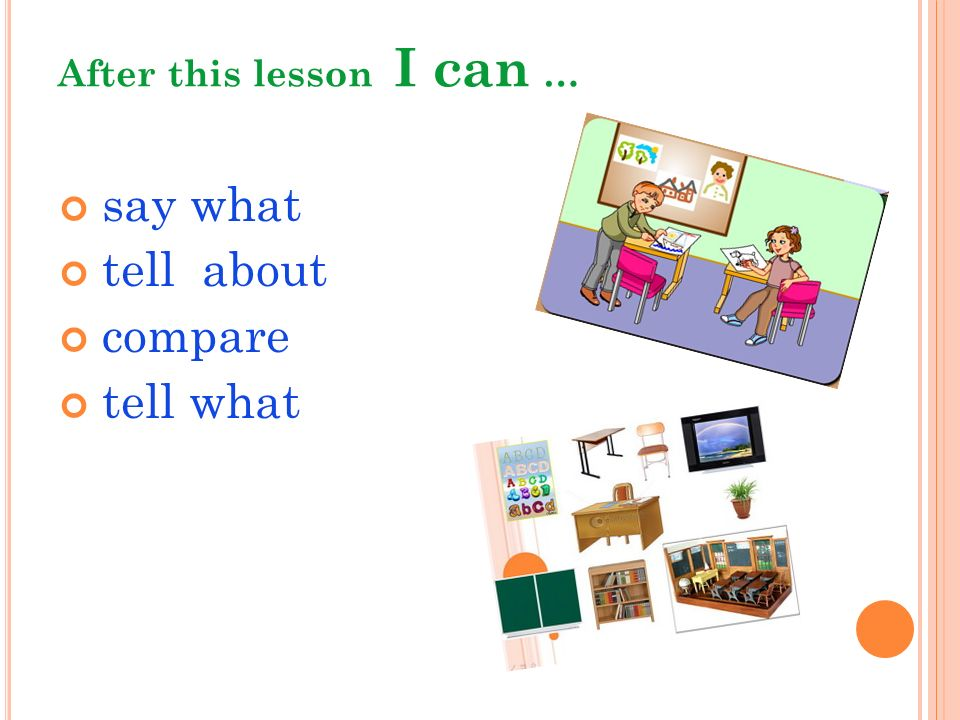 After this lesson I can … say what tell about compare tell what