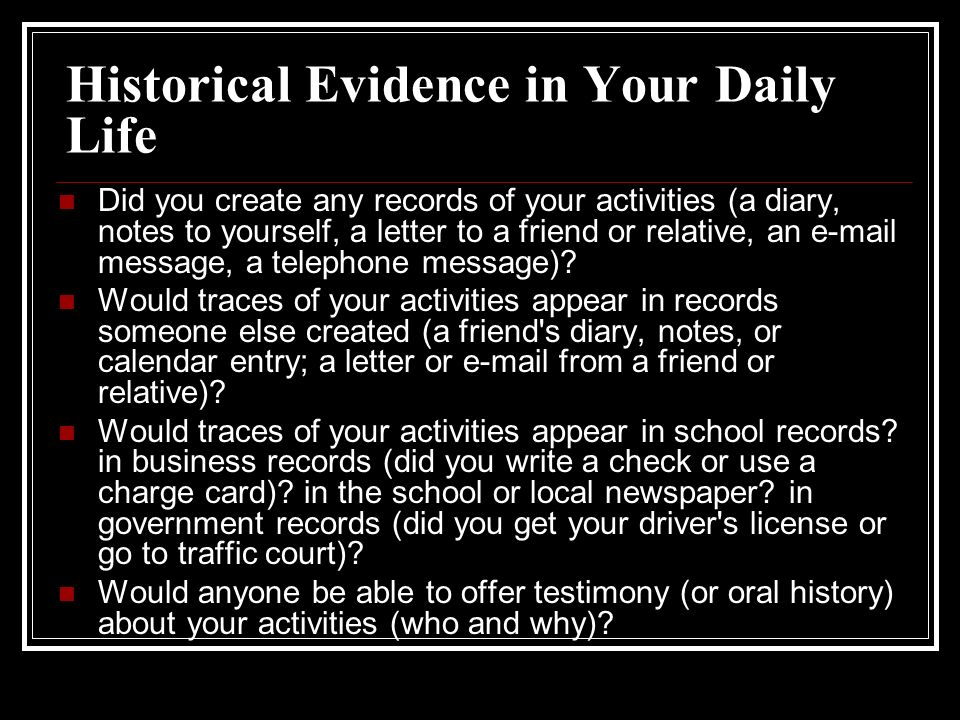 Did you create any records of your activities (a diary, notes to yourself, a letter to a friend or relative, an  message, a telephone message).