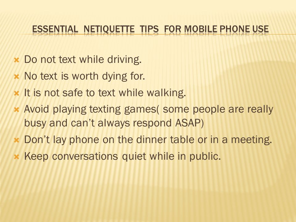  Do not text while driving.  No text is worth dying for.
