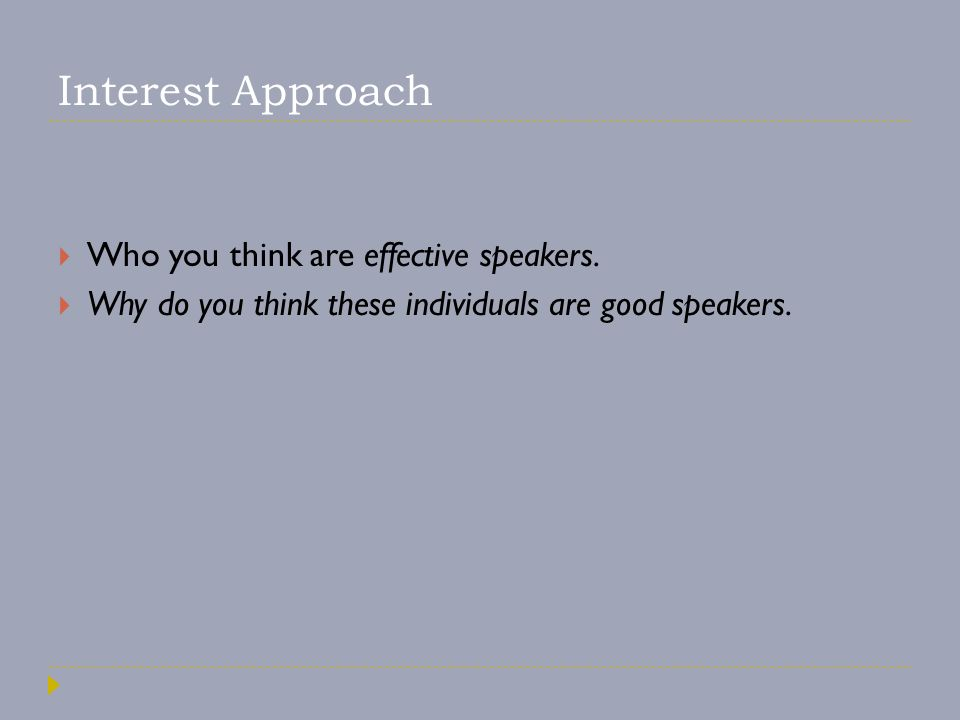 Interest Approach  Who you think are effective speakers.