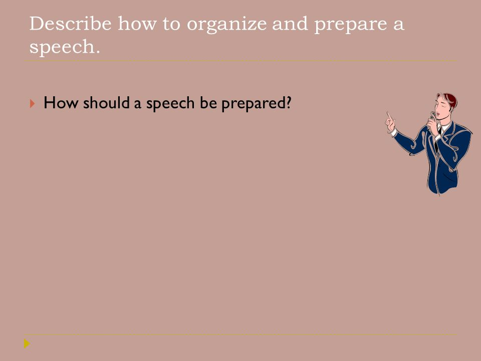 Describe how to organize and prepare a speech.  How should a speech be prepared