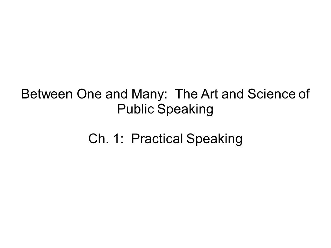 Between One and Many: The Art and Science of Public Speaking Ch. 1: Practical Speaking