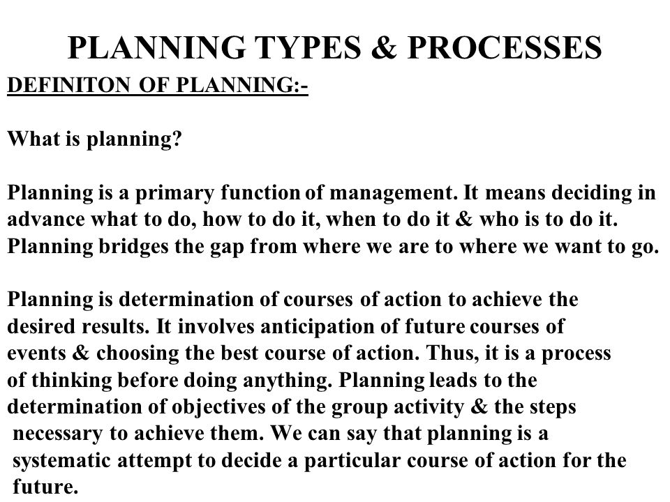 PLANNING TYPES & PROCESSES DEFINITON OF PLANNING:- What is planning.