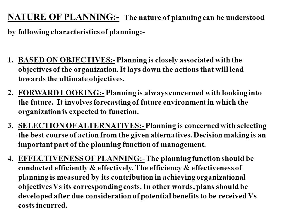 NATURE OF PLANNING:- The nature of planning can be understood by following characteristics of planning:- 1.BASED ON OBJECTIVES:- Planning is closely associated with the objectives of the organization.
