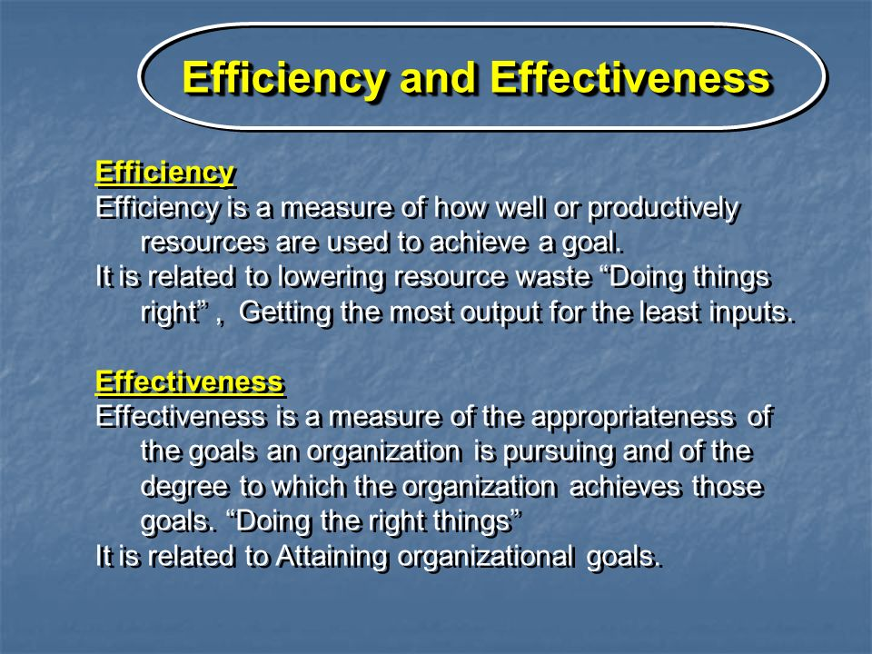 Efficiency Efficiency is a measure of how well or productively resources are used to achieve a goal.