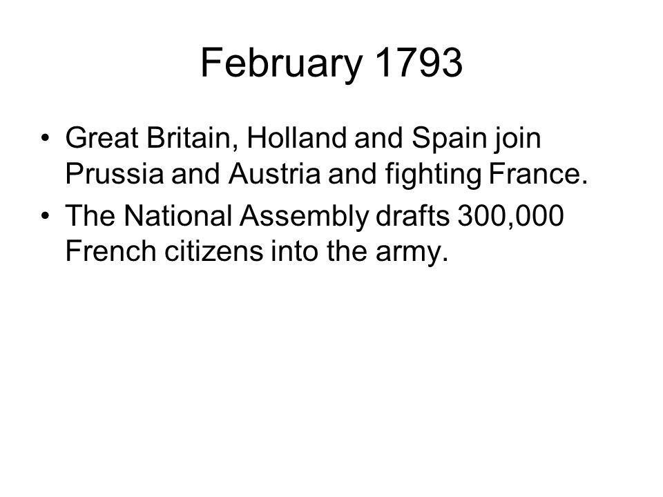 February 1793 Great Britain, Holland and Spain join Prussia and Austria and fighting France.
