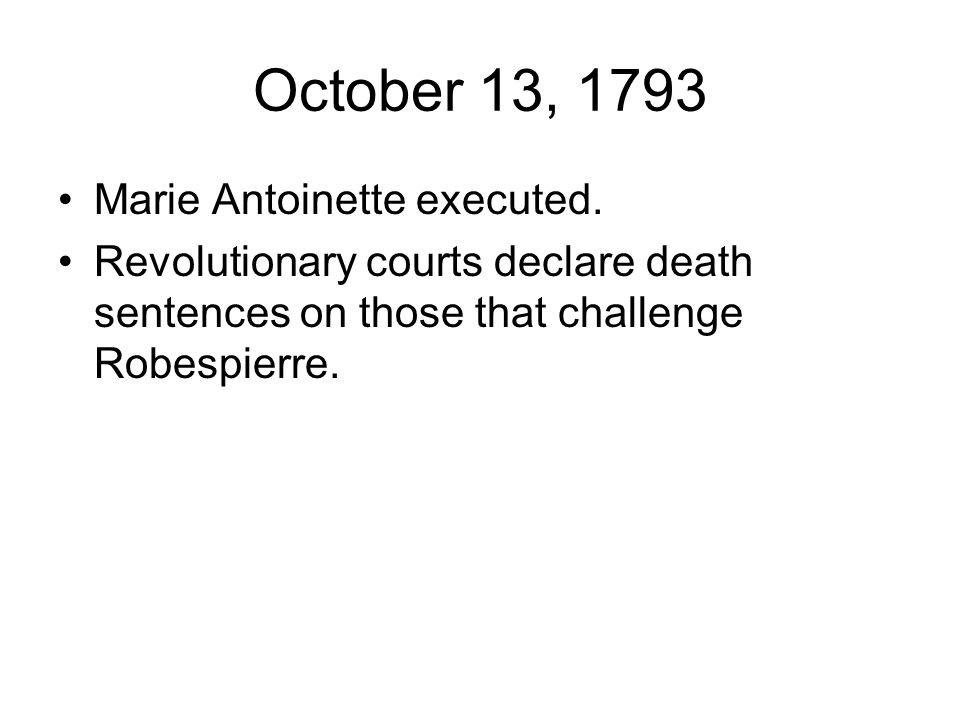 October 13, 1793 Marie Antoinette executed.