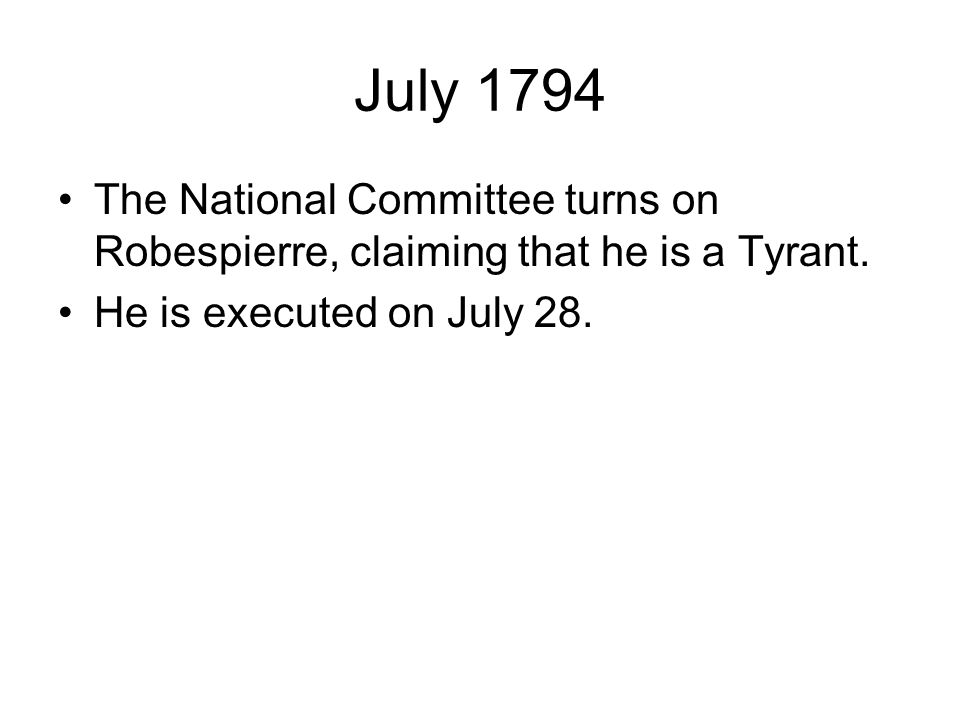 July 1794 The National Committee turns on Robespierre, claiming that he is a Tyrant.
