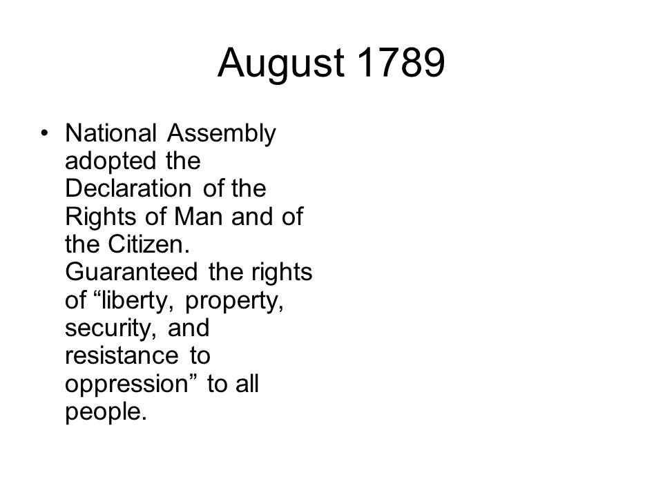 August 1789 National Assembly adopted the Declaration of the Rights of Man and of the Citizen.