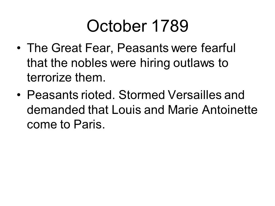 October 1789 The Great Fear, Peasants were fearful that the nobles were hiring outlaws to terrorize them.