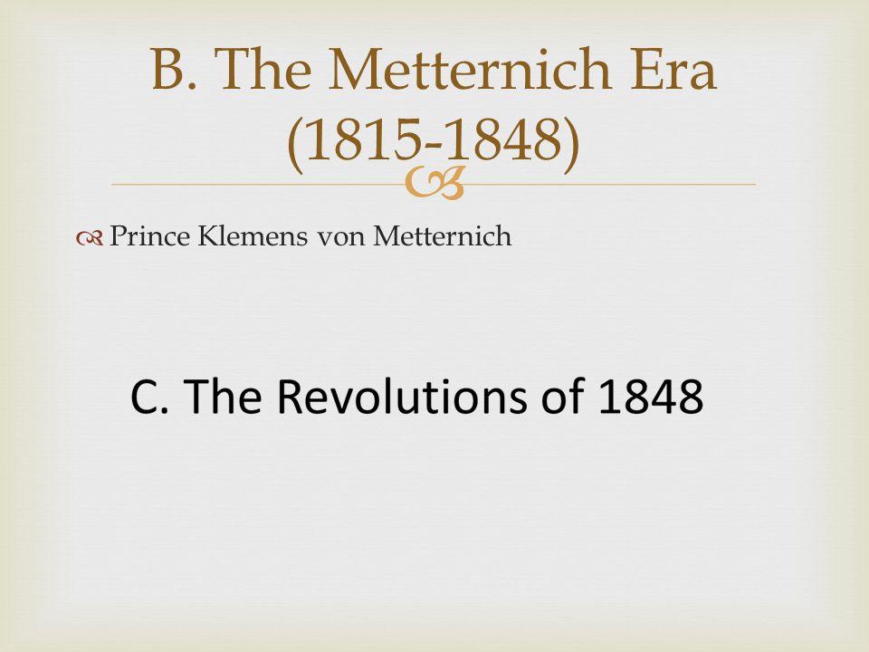   Prince Klemens von Metternich B. The Metternich Era (1815-1848)