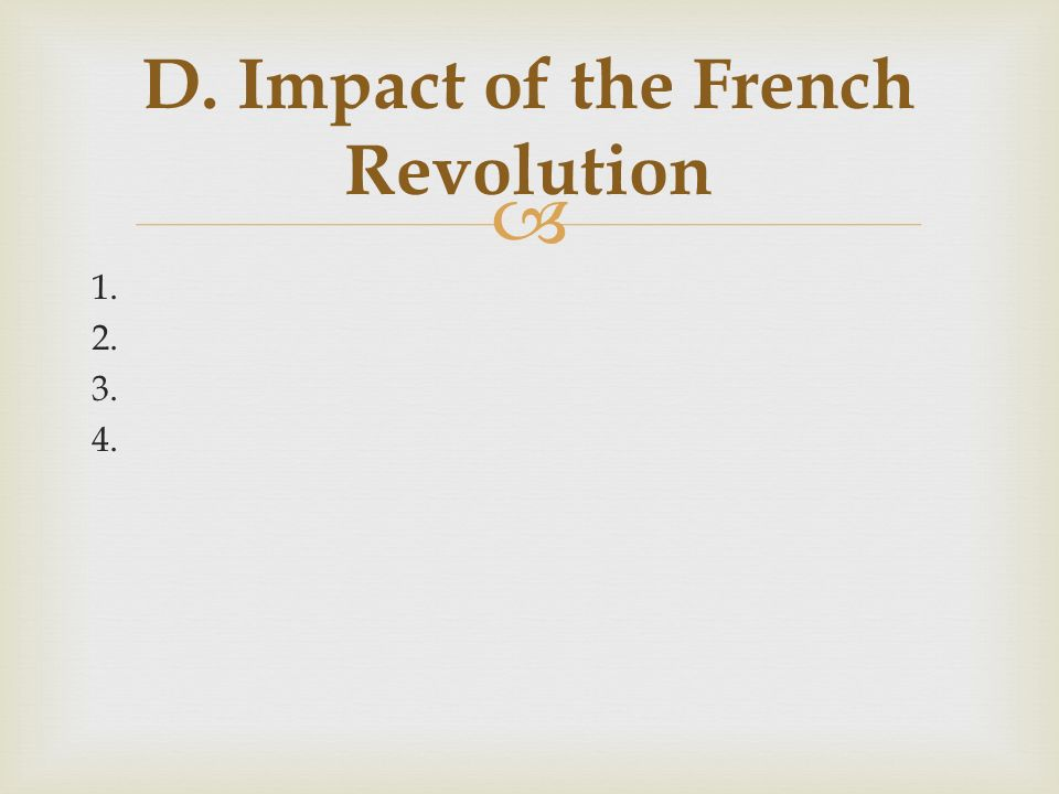  1. 2. 3. 4. D. Impact of the French Revolution