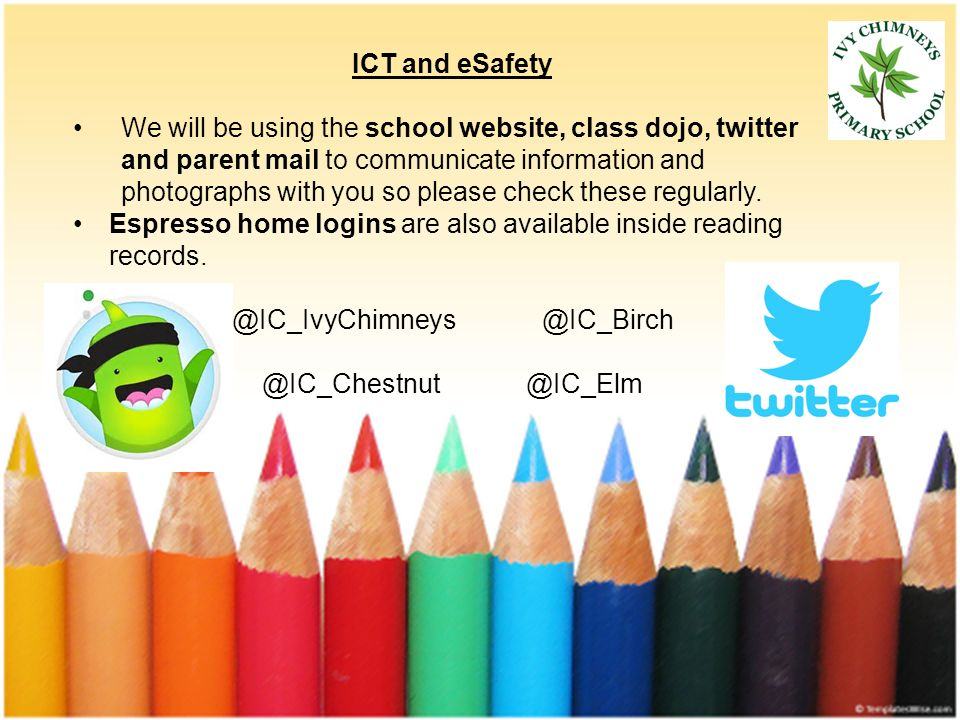 ICT and eSafety We will be using the school website, class dojo, twitter and parent mail to communicate information and photographs with you so please check these regularly.