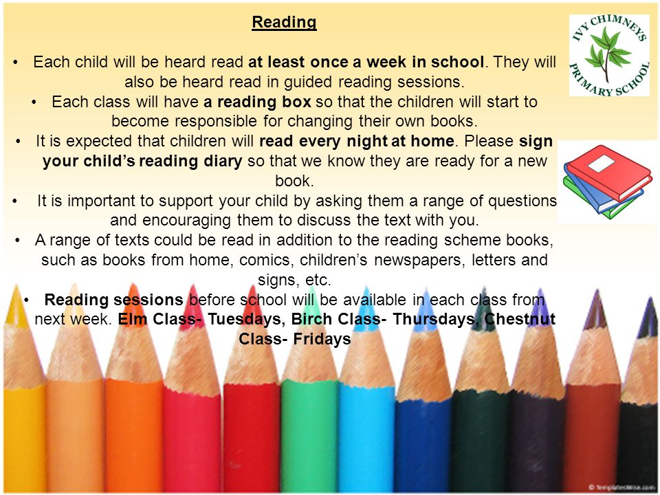 Reading Each child will be heard read at least once a week in school.