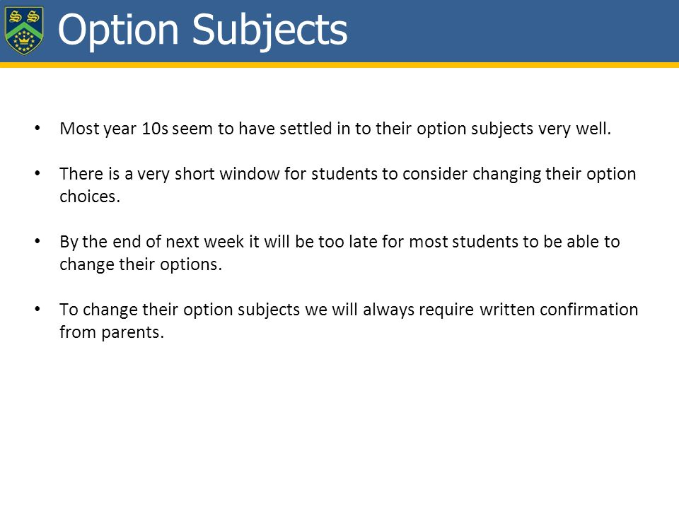 Option Subjects Most year 10s seem to have settled in to their option subjects very well.