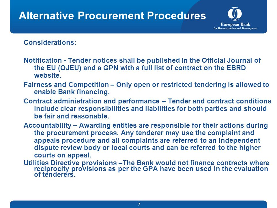 7 Alternative Procurement Procedures Considerations: Notification - Tender notices shall be published in the Official Journal of the EU (OJEU) and a GPN with a full list of contract on the EBRD website.