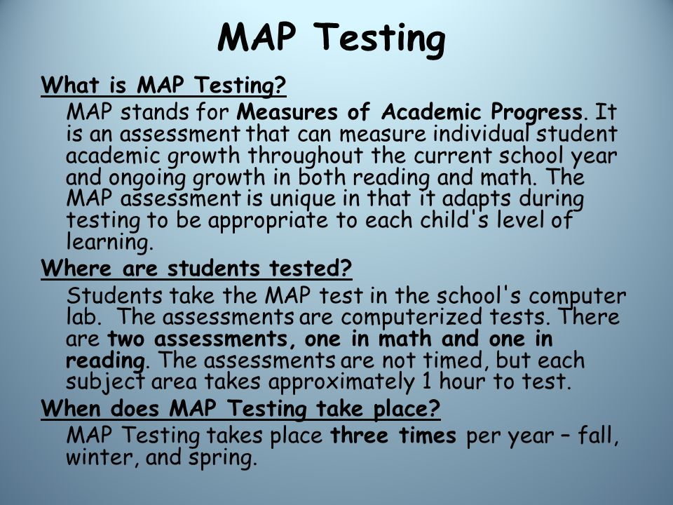 MAP Testing What is MAP Testing. MAP stands for Measures of Academic Progress.